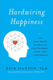 Hardwiring happiness by Rick Hanson.