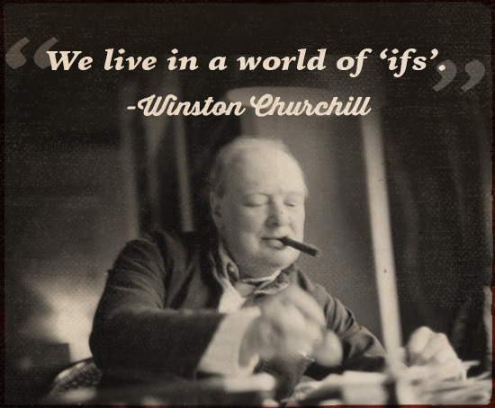 winston churchill quote we live in a world of ifs