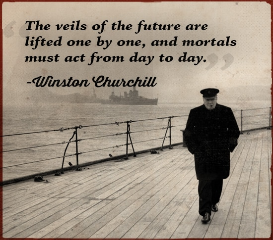 winston churchill quote mortals must act from day to day