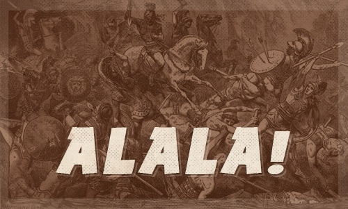 Alala greek battle cry.