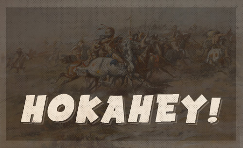 Hokahey american indian battle cry.