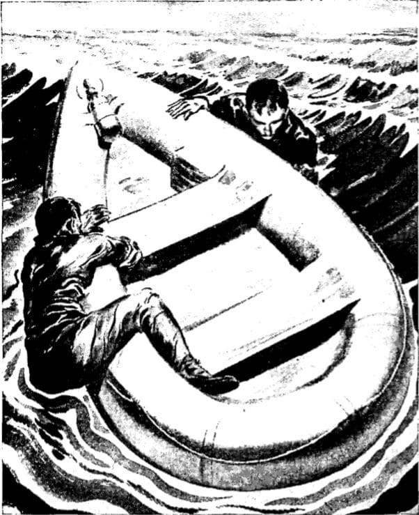 Board rubber boat over the side when there are two or ,more survivors. One mian clings to side of boat. The other, on opposite side, places one arm in boat and locks it against side. He then grasps top of side with other hand, lifts leg over side and hooks foot inside boat. As next swell lifts boat, he pulls with arm and leg in boat, kicks down with foot in water, and rolls into boat.
