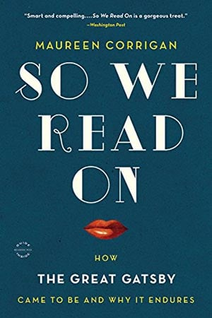 So We Read On: How The Great Gatsby Came to Be and Why It Endures book cover Maureen Corrigan.