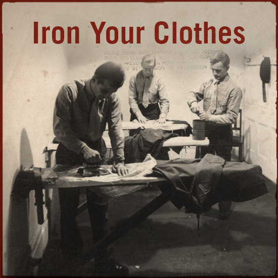 Iron your clothes.