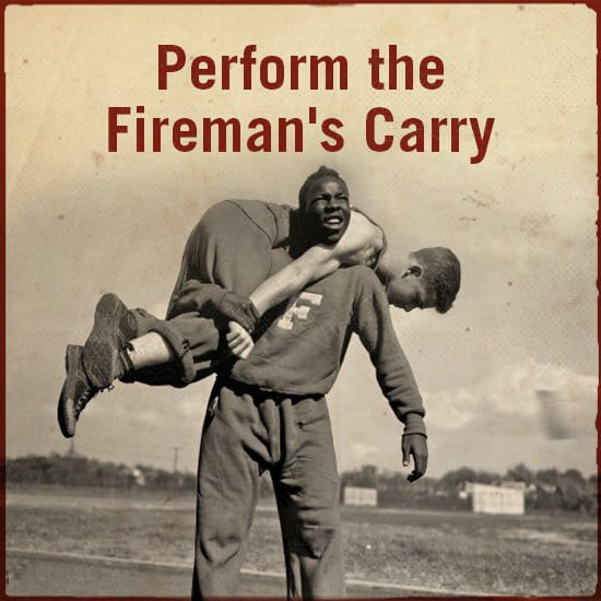 Perform the fireman's carry.