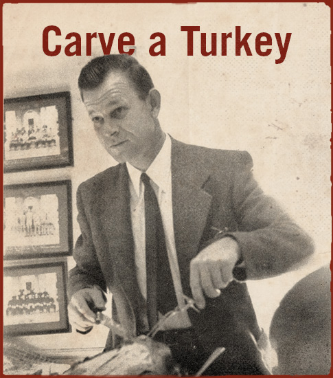 Carve a turkey.