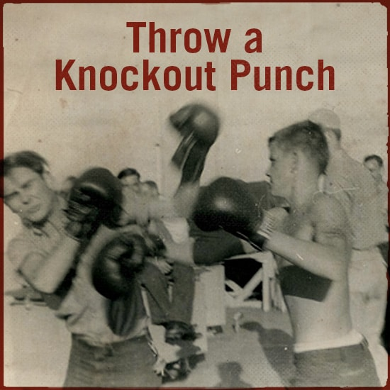 Throw a knockout punch.