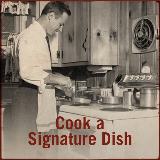 Cook a signature dish.
