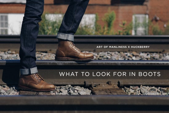 What to Look for in Leather Boots | The Art of Manliness