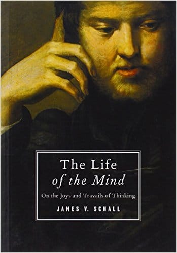 The life of the mind by James v. Schall.