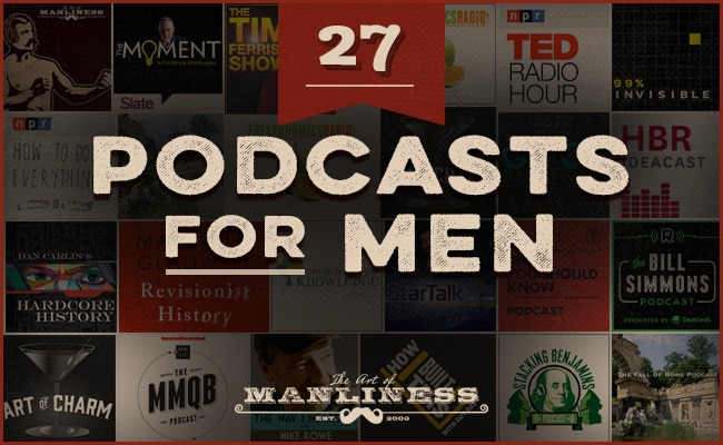 27 podcasts for men to listen to