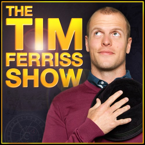 The tim ferriss show podcast.