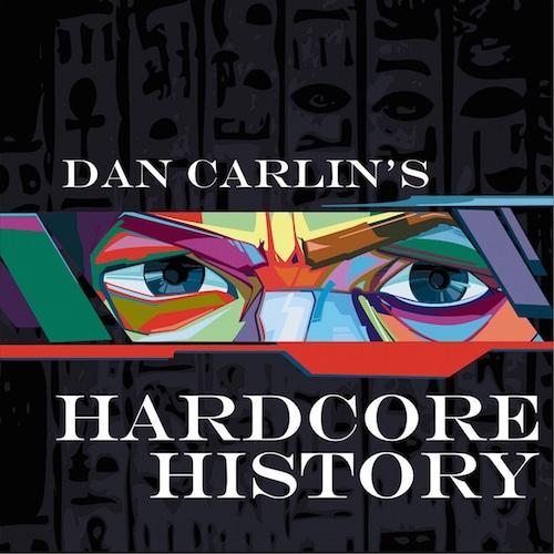 Dan carlin hardcore history podcast.