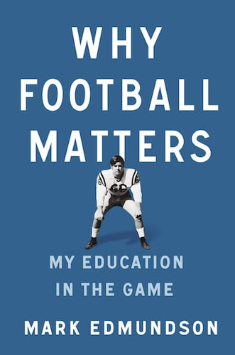 Why football matters by Mark Edmundson, book cover.