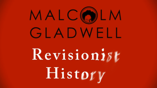 Malcolm gladwell revionist history podcast.
