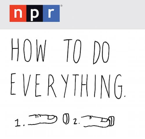 npr how to do everything podcast