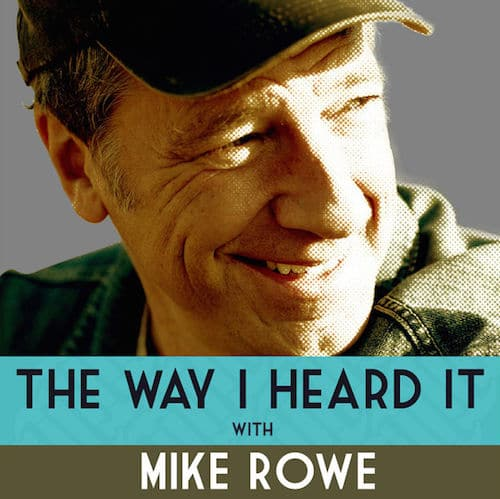 The way i heard it mike rowe podcast.