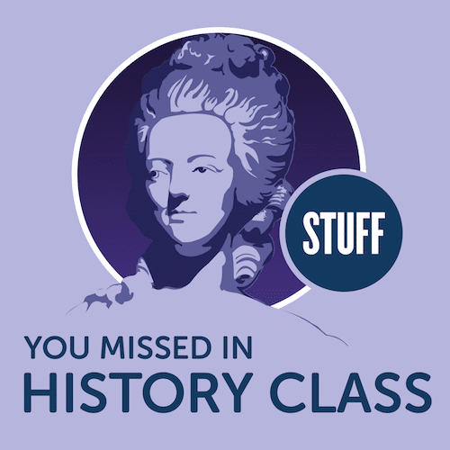 Stuff you missed in history class podcast.