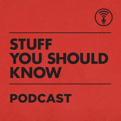Stuff you should know podcast.