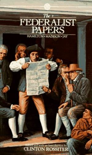 The Federalist Papers by Clinton Rossiter, Alexander Hamilton, James Madison & John Jay.