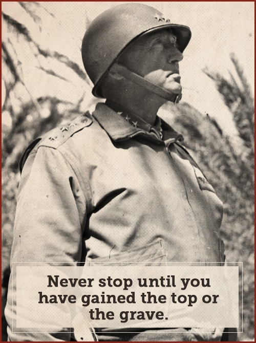 george patton quote never stop until you have gained the top