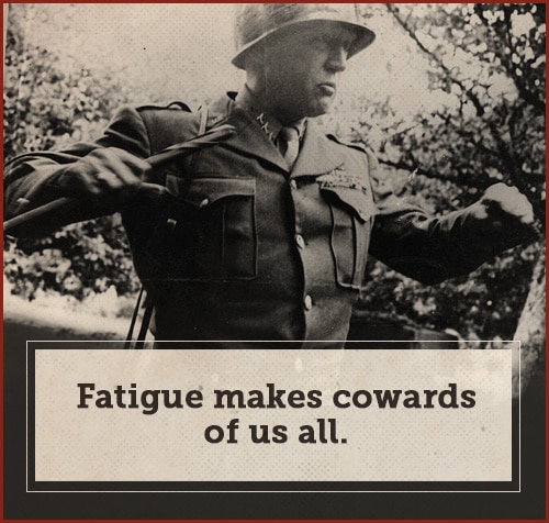 george patton quote fatigue makes cowards of us all
