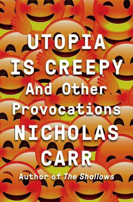 Book cover, utopia is creepy by nicholas carr.
