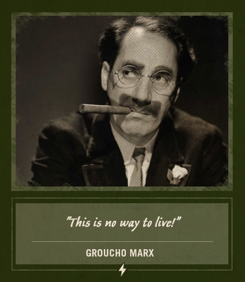 groucho marx last words this is no way to live