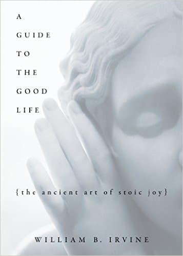 guide to the good life ancient art of stoic joy book cover william irvine