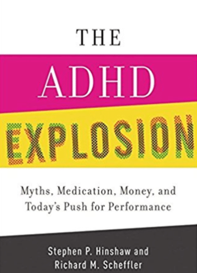 THE ADHD EXPLOSION by Stephen P. Hinshaw and Richard M. Scheffler.