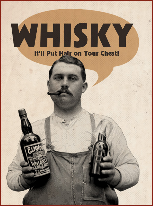 whisky will put hair on your chest