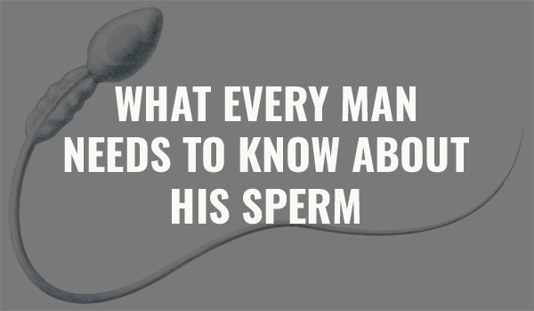 Male Fertility: Protect the Health of Your Sperm and Keep Your Count