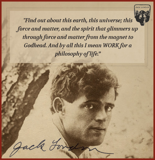 Jack london quote thinking about the philosophy of life.