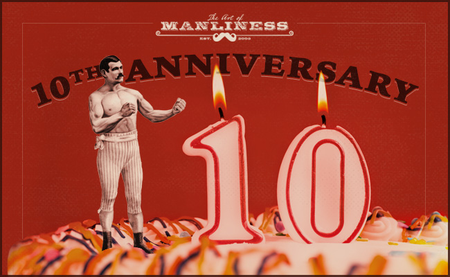 10th Anniversary celebrated by manliness.