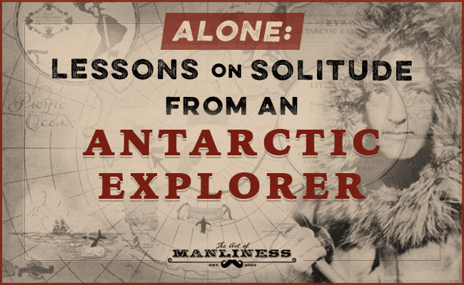 "Poster about ""Lessons on Solitude from an Antarctic Explorer"" by The Art Of Manliness."