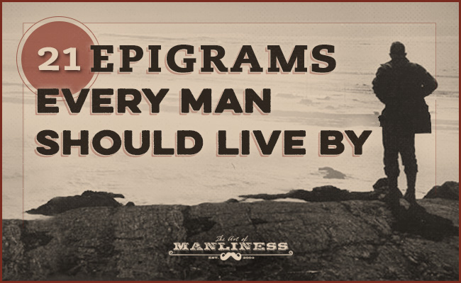 21 Epigrams Every Man Should Live By | The Art of Manliness