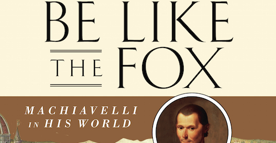 machiavelli cunning like a fox and