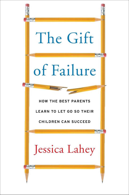 "Book cover of ""The gift of failure"" by Jessica Lahey."