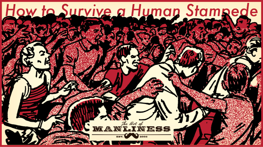 how to survive a human stampede the art of manliness
