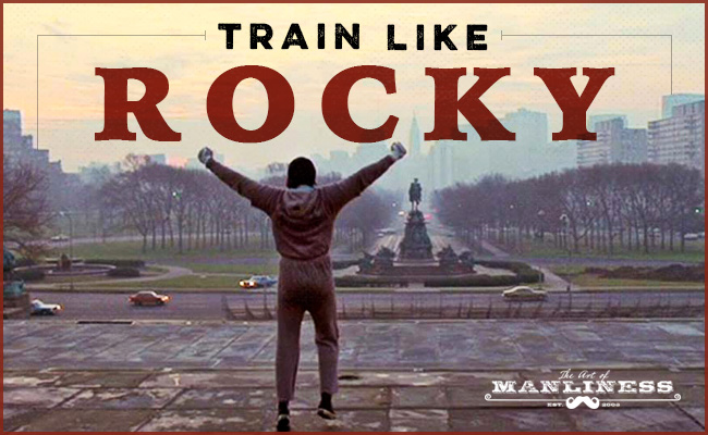 "Poster of rocky movie showing ""Train like Rocky"" by Art of Manliness."
