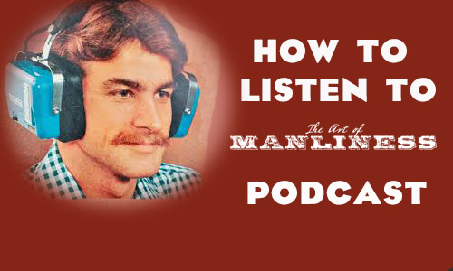 Poster of listening to podcast by Art of Manliness.