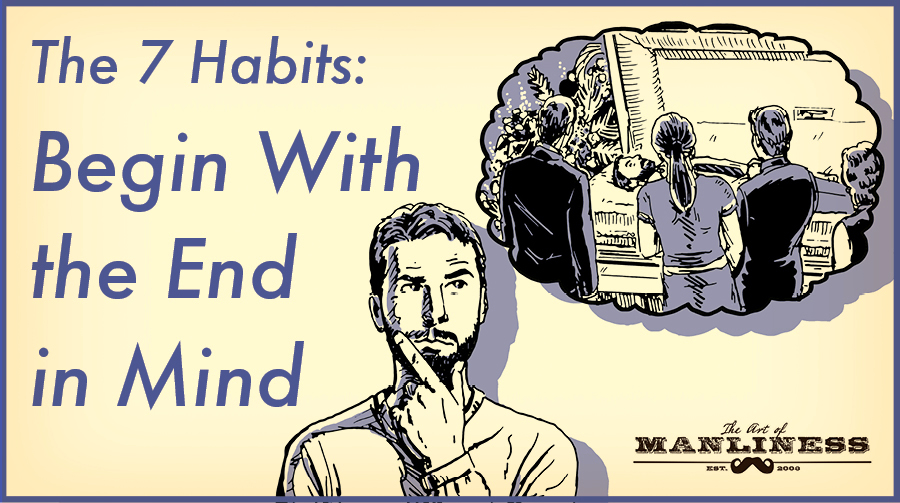 covey's 7 habits begin with the end in mind