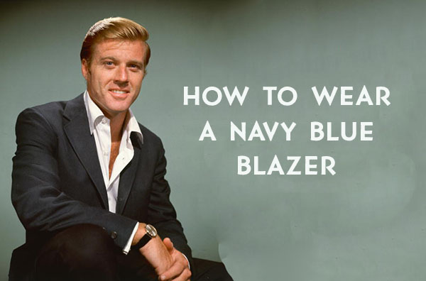 10489591ce7 How to Wear a Navy Blazer