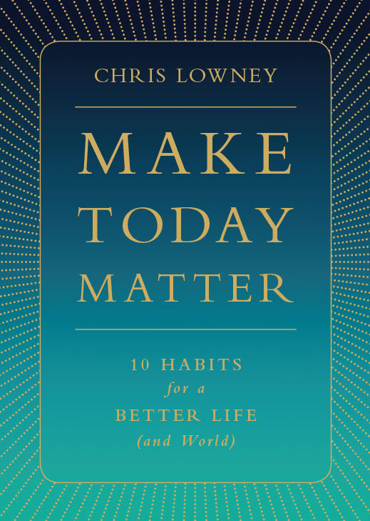 Book cover of Make Today Matter by Chris Lowney.
