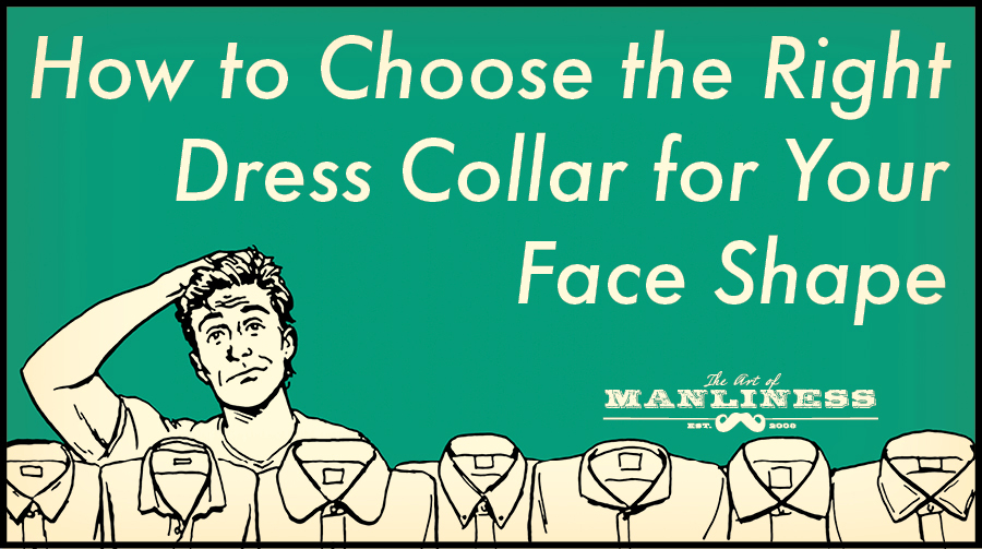 Collar Types — Choosing the Right Collar for Your Face | Art of Manliness