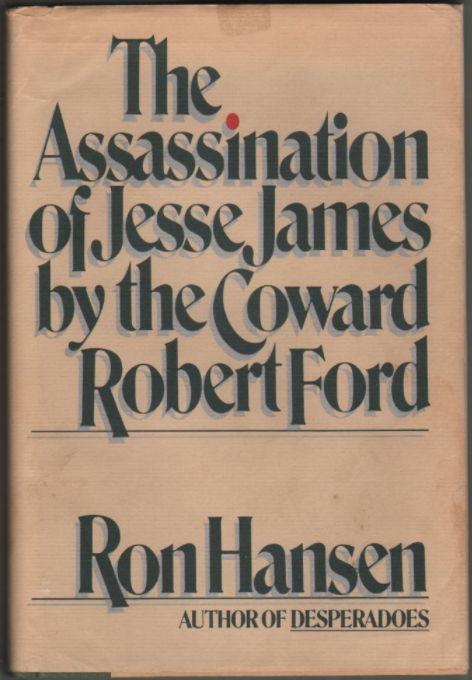 Novel cover of The Assassination of Jesse James by the Coward Robert Ford by Ron Hansen.