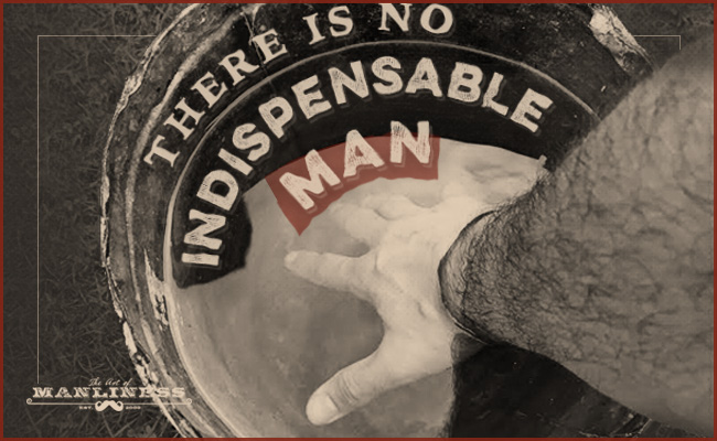 """Poster by Art of Manliness about """"There is no Indispensable Man""""."""