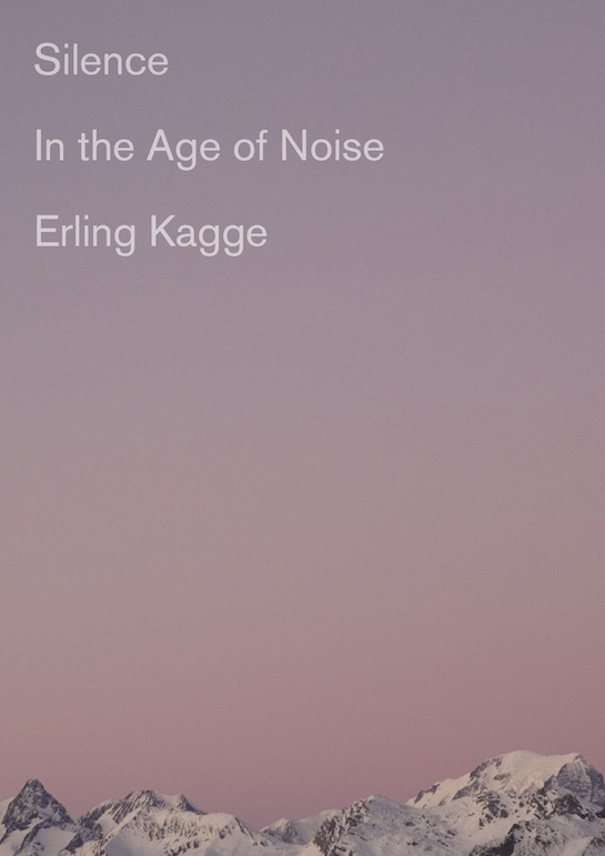 "Book cover of "" Silence in the age of Noise"" by Erling Kagge."
