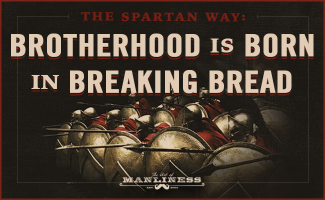 Poster by Art of Manliness about Spartan's brotherhood.