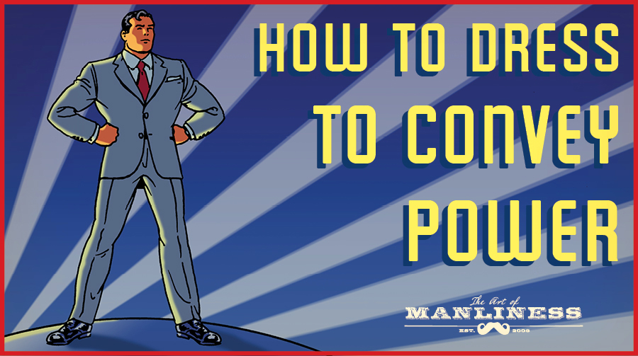 The Power Suit: What to Wear to Convey Power | The Art of Manliness